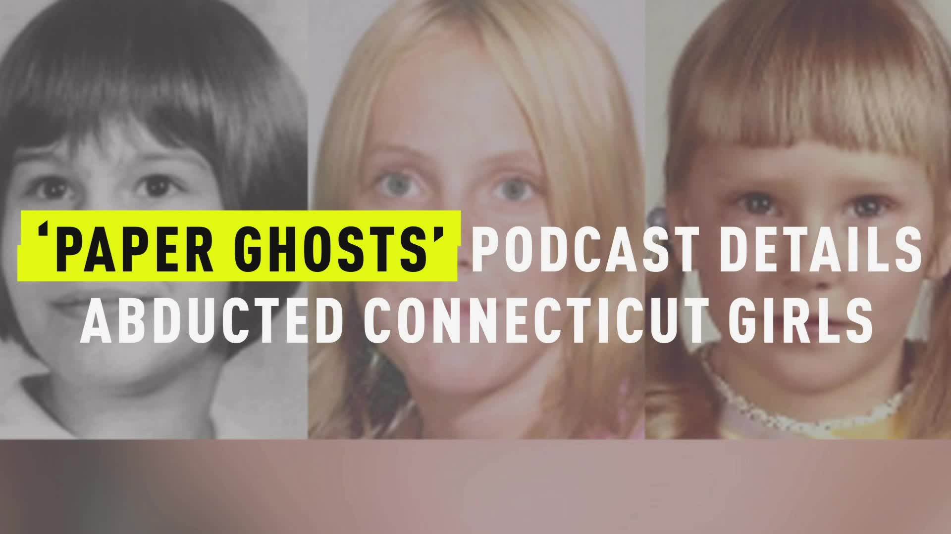 The 'Paper Ghosts' Podcast Details Abducted Connecticut Girls