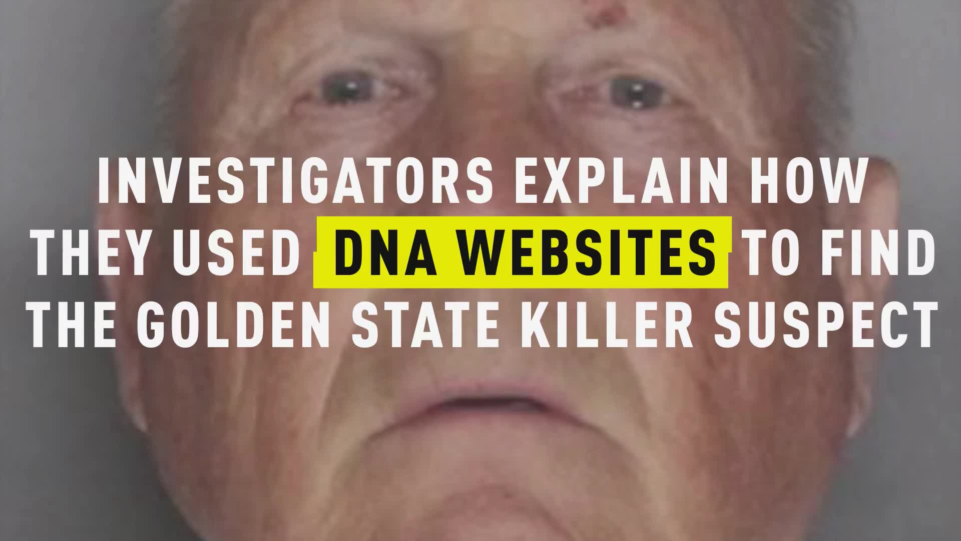 Investigators Explain How DNA Was Used to Find the Golden State Killer Suspect