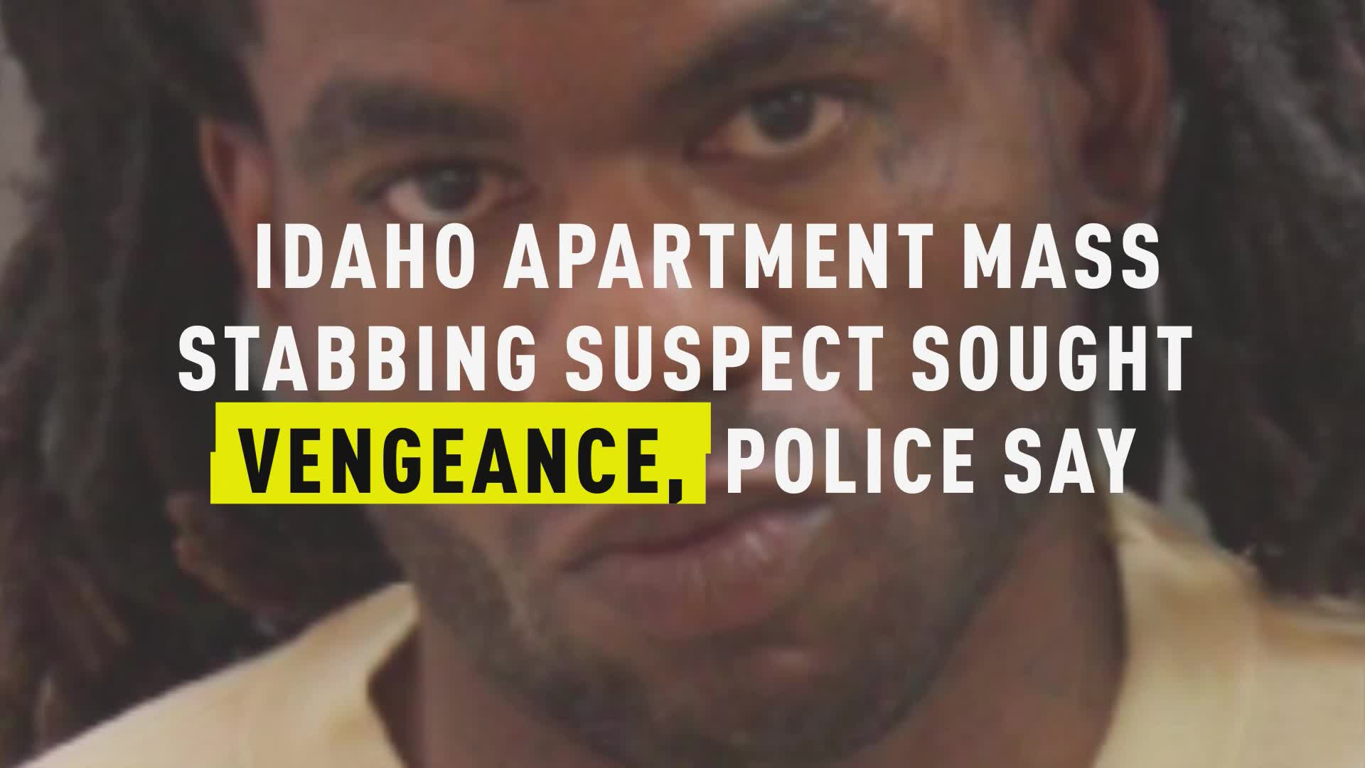 Idaho Apartment Mass Stabbing Suspect Sought Vengeance, Police Say