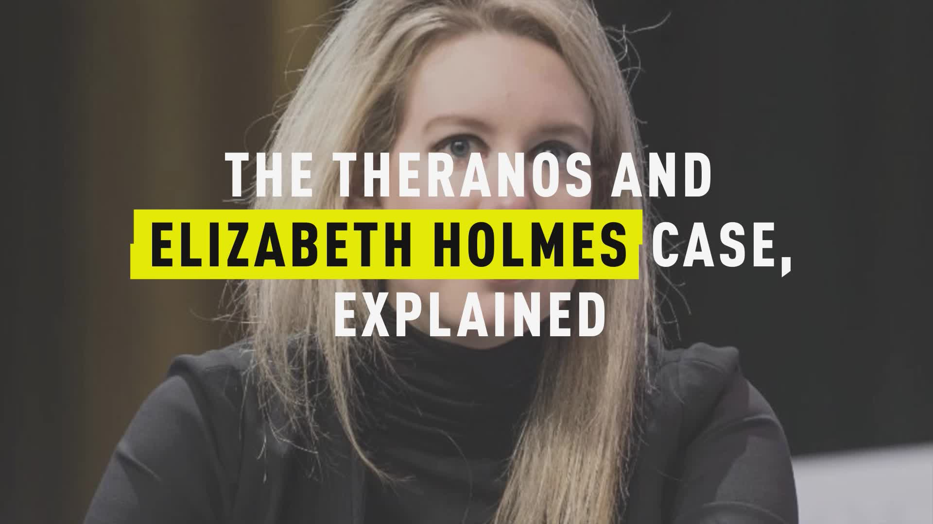 The Theranos and Elizabeth Holmes Case, Explained