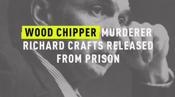 Wood Chipper Murderer Richard Crafts Released From Prison