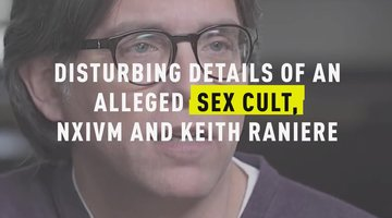 Disturbing Details of an Alleged Sex Cult, NXIVM and Keith Raniere