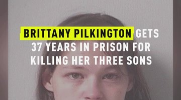 Brittany Pilkington Gets 37 Years In Prison For Killing Her Three Sons