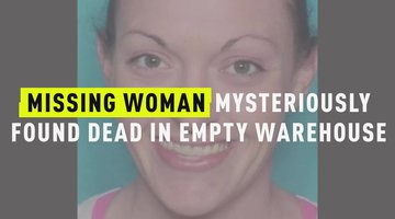 Missing Woman Mysteriously Found Dead In Empty Warehouse