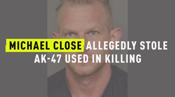 Michael Close Allegedly Stole AK-47 Used In Killing