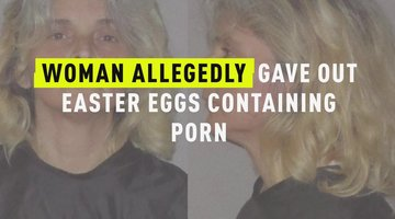 Woman Allegedly Gave Out Easter Eggs Containing Porn
