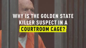 Why is the Golden State Killer Suspect in a Courtroom Cage?