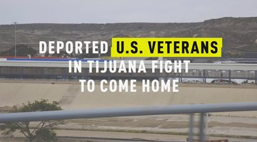 Deported U.S. Veterans In Tijuana Fight To Come Home