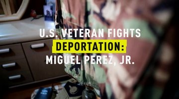 U.S. Veteran Fights Deportation: Miguel Perez, Jr.