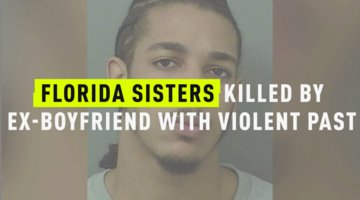 Florida Sisters Killed By Ex-Boyfriend With Violent Past