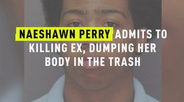 Naeshawn Perry Admits To Killing Ex, Dumping Her Body In Trash