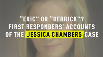 """Eric"" or ""Derrick""?: First Responders' Accounts of the Jessica Chambers Case"