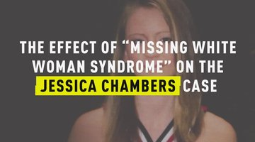 "The Effect of ""Missing White Woman Syndrome"" on the Jessica Chambers Case"