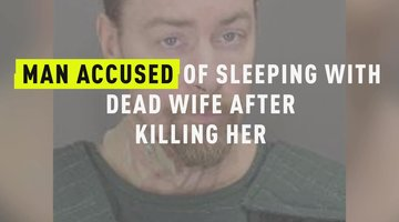 Man Accused Of Sleeping With Dead Wife After Killing Her