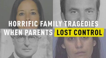 Horrific Family Tragedies When Parents Lost Control