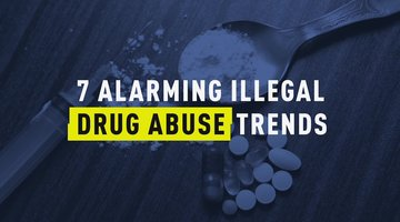 7 Alarming Illegal Drug Abuse Trends