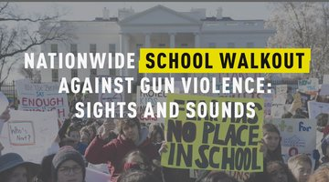 Nationwide School Walkout Against Gun Violence: Sights and Sounds
