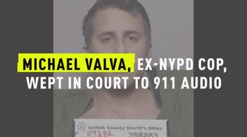 Michael Valva, Ex-NYPD Cop, Wept In Court To 911 Audio