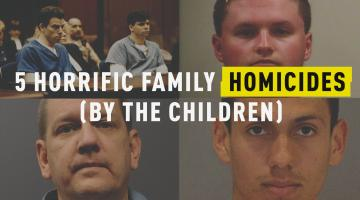 5 Horrific Family Homicides (by the Children)