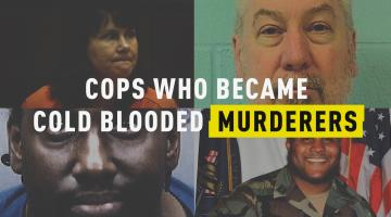 Cops Who Became Cold Blooded Murderers