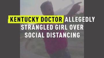 Kentucky Doctor Allegedly Strangled Girl Over Social Distancing
