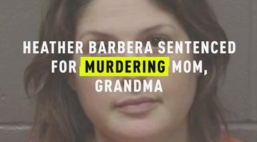 Heather Barbera Sentenced For Murdering Mom, Grandma