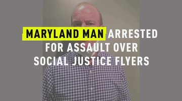 Maryland Man Arrested For Assault Over Racial Justice Flyers