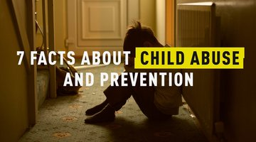 7 Facts About Child Abuse and Prevention
