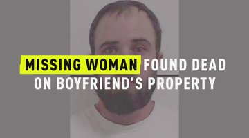 Missing Woman Found Dead On Boyfriend's Property