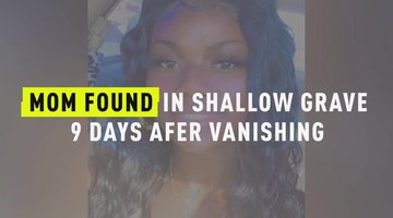 Mom Found In Shallow Grave 9 Days After Vanishing