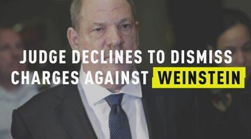 Judge Declines to Dismiss Charges Against Weinstein