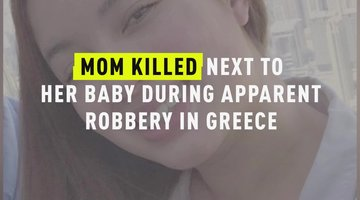 Mom Killed Next To Her Baby During Apparent Robbery In Greece