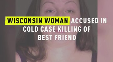Wisconsin Woman Accused In Cold Case Killing Of Best Friend