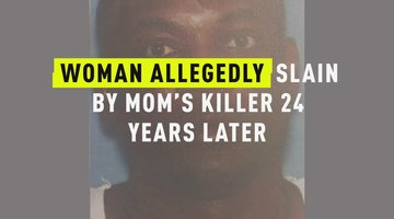 Woman Allegedly Slain By Mom's Killer 24 Years Later