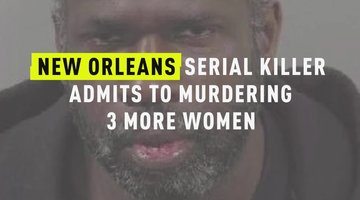 New Orleans Serial Killer Admits To Murdering 3 More Women