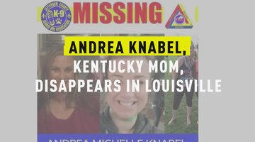 Andrea Knabel, Kentucky Mom, Disappears In Louisville