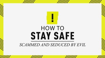 How to Stay Safe: Scammed and Seduced by Evil