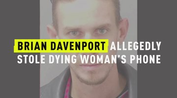 Brian Davenport Allegedly Stole Dying Woman's Phone
