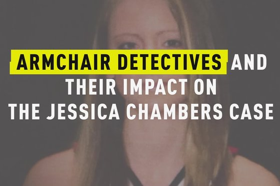 Armchair Detectives and Their Impact on the Jessica Chambers Case