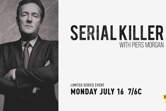 Serial Killer with Piers Morgan Premieres July 16th!