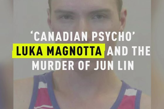 Luka Magnotta and the Murder of Jun Lin