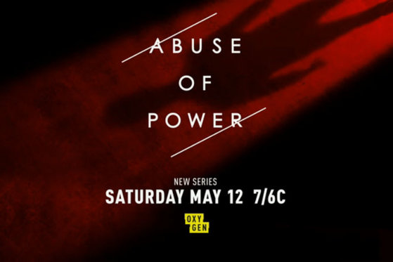 Abuse of Power Premieres Saturday, May 12th