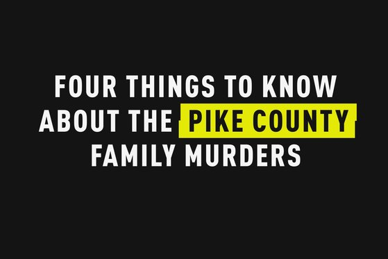 4 Things to Know About the Pike County Family Murders