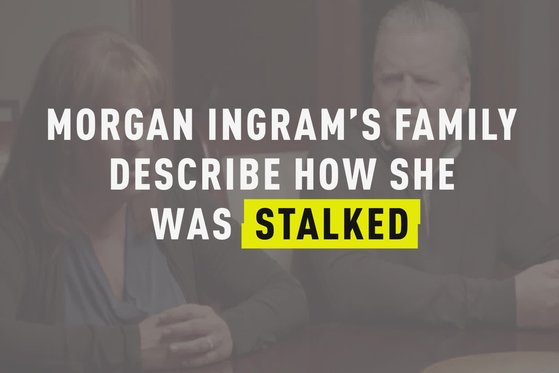 Morgan Ingram's Family Describe How She Was Stalked