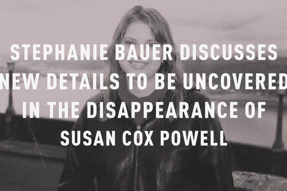 Stephanie Bauer Discusses New Evidence to Be Revealed in 'The Disappearance of Susan Cox Powell'